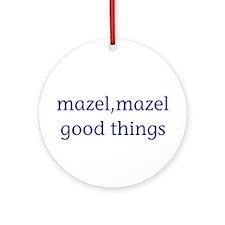 Mazel, mazel good things Ornament (Round)