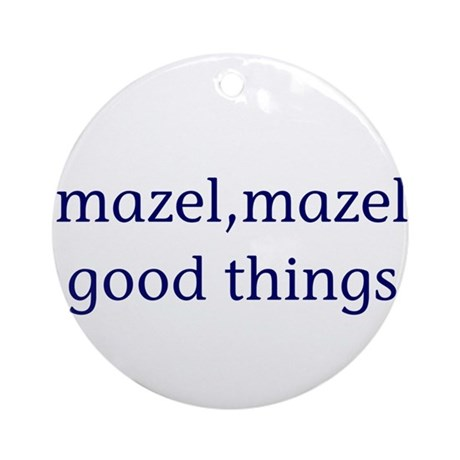 Mazel, mazel good things Ornament (Round)