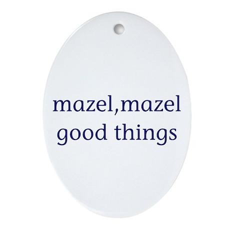 Mazel, mazel good things Ornament (Oval)