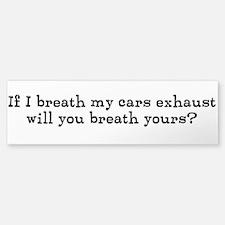 If I breath my cars exhaust,... Sticker (Bumper)
