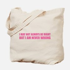 I may not always be right Tote Bag