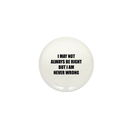 I may not always be right Mini Button (10 pack)