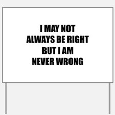 I may not always be right Yard Sign