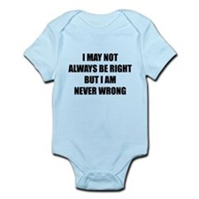 I may not always be right Infant Bodysuit