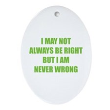 I may not always be right Ornament (Oval)