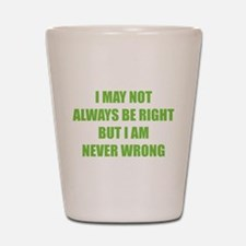 I may not always be right Shot Glass