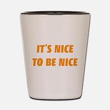 It's nice to be nice Shot Glass
