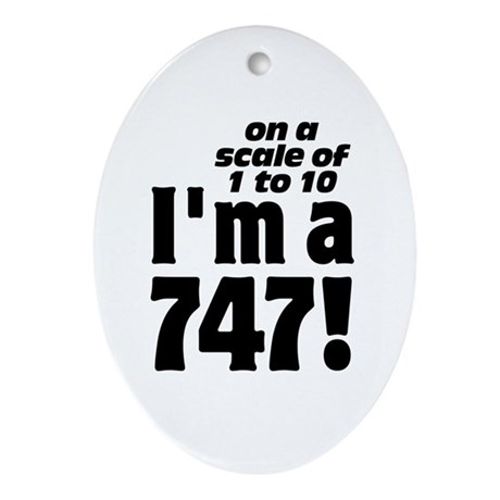 On A Scale of 1 to 10 I'm A 747 Fat Ornament (Oval