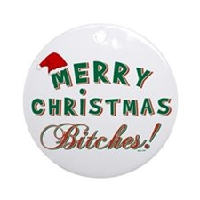 MERRY CHRISTMAS BITCHES Ornament (Round)