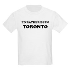 Rather be in Toronto Kids T-Shirt