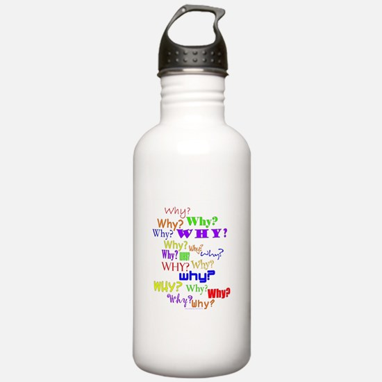 Why? Why? Why? Water Bottle