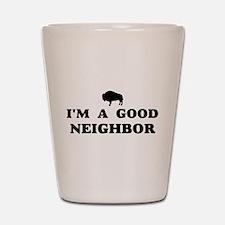 I'm a good neighbor Shot Glass
