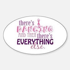 Dancing is Everything Sticker (Oval)