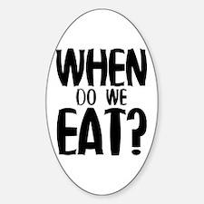 When Do We Eat? Sticker (Oval)