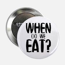 """When Do We Eat? 2.25"""" Button"""