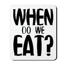 When Do We Eat? Mousepad