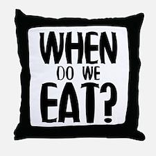 When Do We Eat? Throw Pillow
