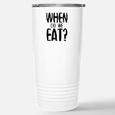 When Do We Eat? Stainless Steel Travel Mug
