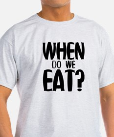 When Do We Eat? T-Shirt