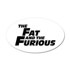 The Fat and the Furious 22x14 Oval Wall Peel