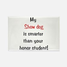 My Show dog is smarter... Rectangle Magnet