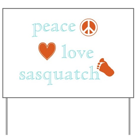 Peace, Love and Sasquatch Yard Sign