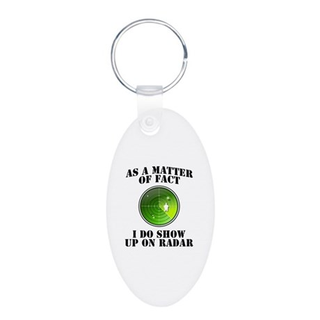 I Show Up On Radar Fat Aluminum Oval Keychain