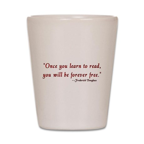 """""""Once you learn to read you'l Shot Glass"""