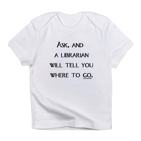 Ask, and a librarian will tel Infant T-Shirt