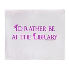 I'd rather be at the Library Throw Blanket