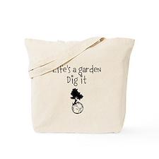 Lifes a garden Tote Bag