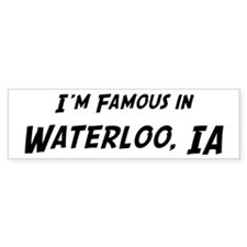 Famous in Waterloo Bumper Bumper Sticker