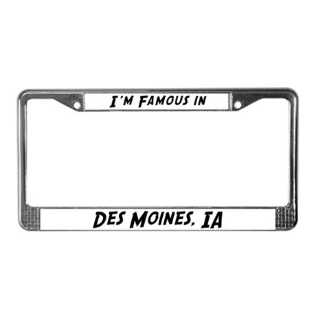 Famous in Des Moines License Plate Frame