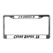 Famous in Cedar Rapids License Plate Frame