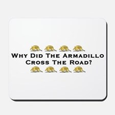 Why Did The Armadillo Cross T Mousepad