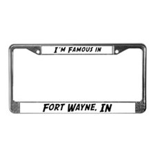 Famous in Fort Wayne License Plate Frame