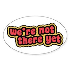 We're Not There Yet Oval Decal