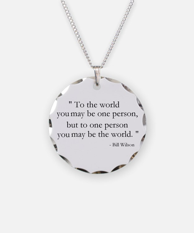 To the world you may be... Necklace