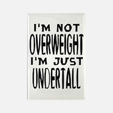 I'm not overweight. I'm just under tall. Fatt Rect