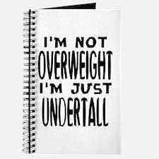 I'm not overweight. I'm just under tall. Fatt Jour