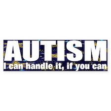 Autism, I can handle Bumper Sticker