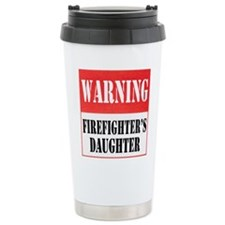 Firefighter Warning-Daughter Travel Mug