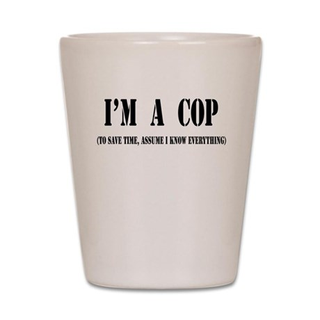 I'm A Cop- Light Shot Glass