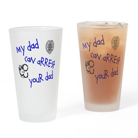 Mine Can Arrest Yours Drinking Glass
