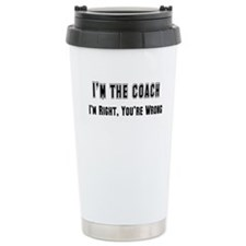 I'm the Coach, I'm right Travel Mug