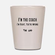 I'm the Coach, I'm Right Shot Glass