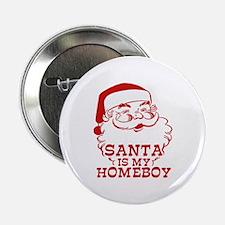 "Santa Is My Homeboy 2.25"" Button"
