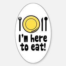 I'm Here to Eat Sticker (Oval)