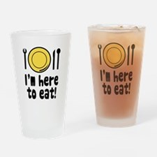 I'm Here to Eat Drinking Glass