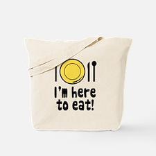 I'm Here to Eat Tote Bag